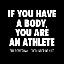 If you have a body you are an athlete