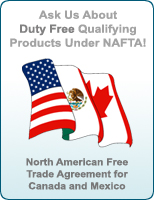 Ask us about duty free qualifying products under NAFTA